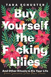 Buy yourself the f*cking lilies : and other rituals to fix your life, from someone who