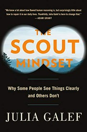 The Scout Mindset: Why Some People See Things Clearly and Others Don