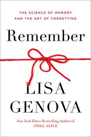 Remember : the science of memory and the art of forgetting