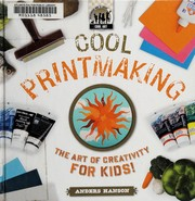 Cool printmaking : the art of creativity for kids