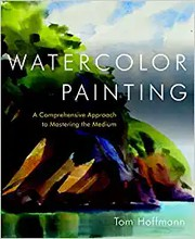 Watercolor painting : a comprehensive approach to mastering the medium